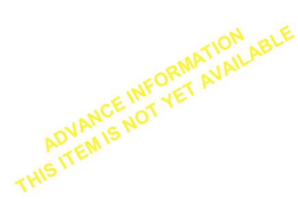 ADVANCE INFORMATION THIS ITEM IS NOT YET AVAILABLE